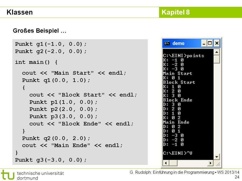 Kapitel 8 G. Rudolph: Einführung in die Programmierung WS 2013/14 24 Großes Beispiel … Punkt g1(-1.0, 0.0); Punkt g2(-2.0, 0.0); int main() { cout <<