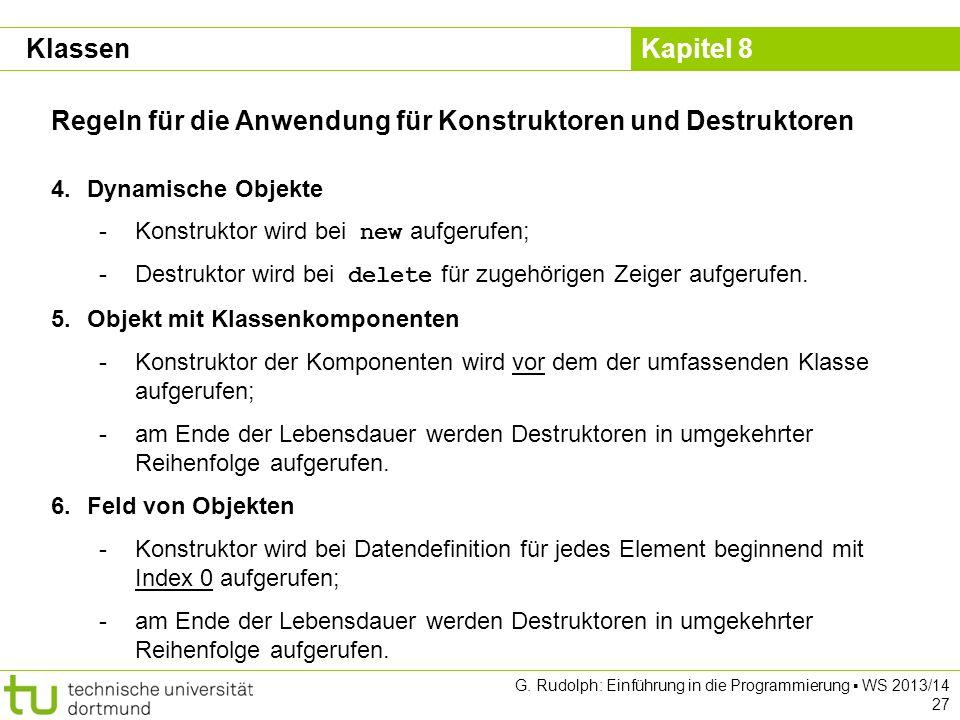 Kapitel 8 G. Rudolph: Einführung in die Programmierung WS 2013/14 27 Regeln für die Anwendung für Konstruktoren und Destruktoren 4.Dynamische Objekte