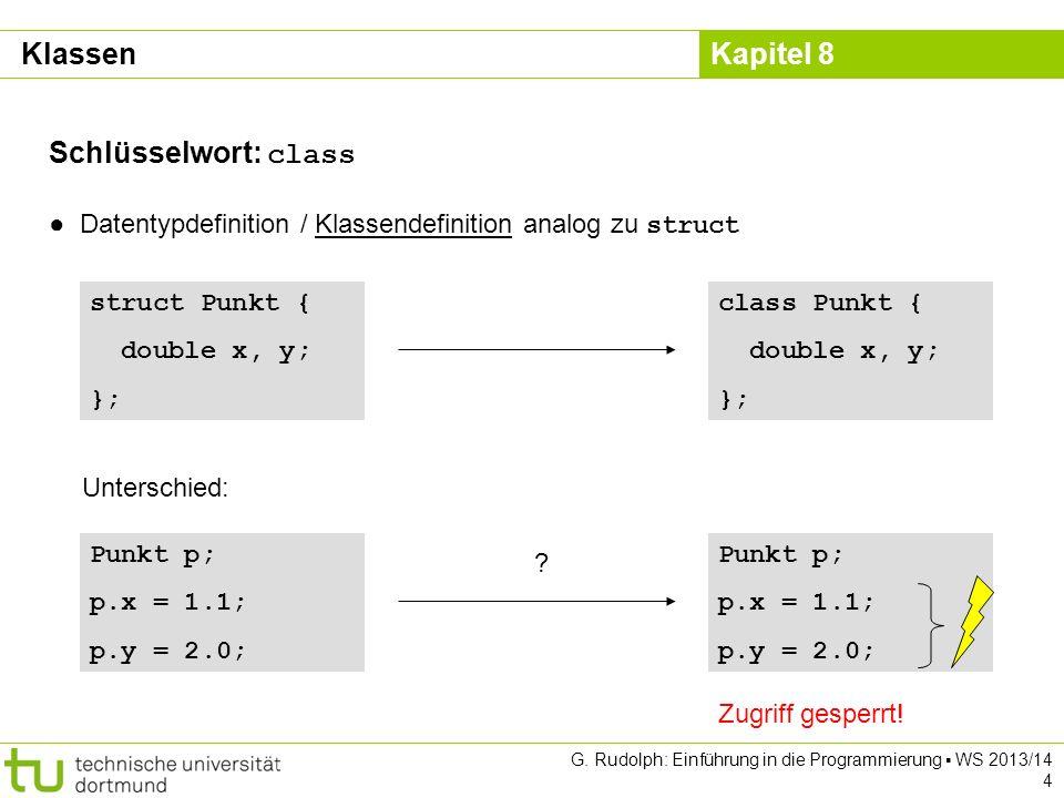 Kapitel 8 G. Rudolph: Einführung in die Programmierung WS 2013/14 4 Schlüsselwort: class Datentypdefinition / Klassendefinition analog zu struct struc