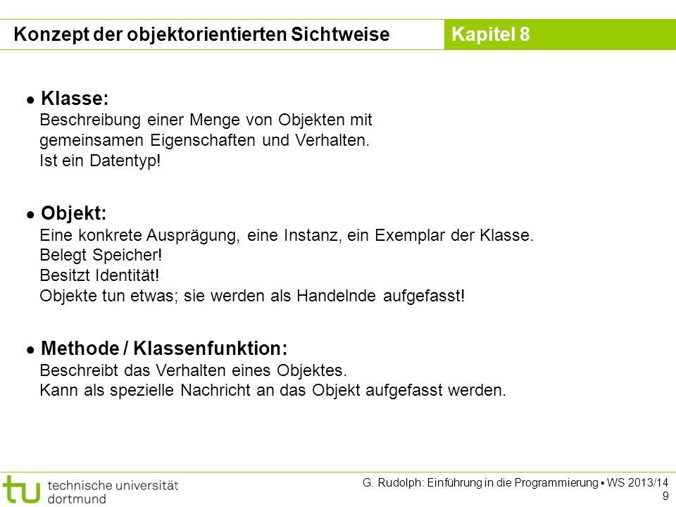 Kapitel 8 G. Rudolph: Einführung in die Programmierung WS 2013/14 9 Klasse: Beschreibung einer Menge von Objekten mit gemeinsamen Eigenschaften und Ve