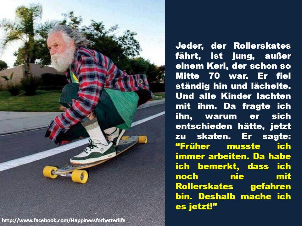 Jeder, der Rollerskates fährt, ist jung, außer einem Kerl, der schon so Mitte 70 war.
