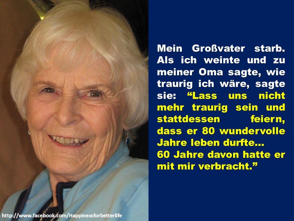 http://www.facebook.com/Happinessforbetterlife Mein Großvater starb.