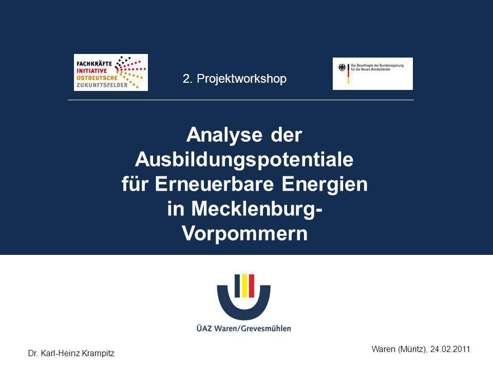 2. Projektworkshop Analyse der Ausbildungspotentiale für Erneuerbare Energien in Mecklenburg- Vorpommern Waren (Müritz), 24.02.2011 Dr. Karl-Heinz Kra