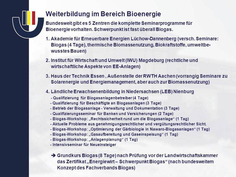 Weiterbildung im Bereich Bioenergie Bundesweit gibt es 5 Zentren die komplette Seminarprogramme für Bioenergie vorhalten. Schwerpunkt ist fast überall