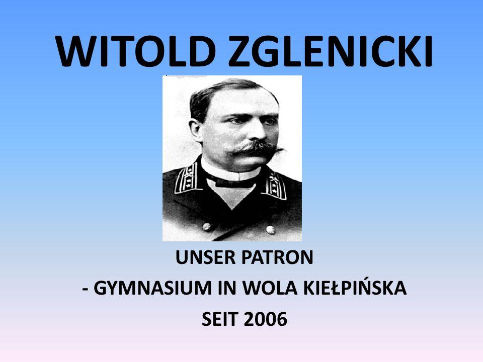 WITOLD ZGLENICKI UNSER PATRON - GYMNASIUM IN WOLA KIEŁPIŃSKA SEIT 2006