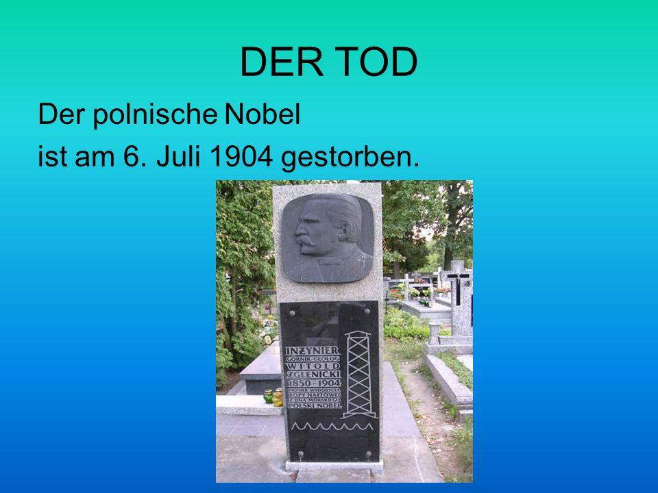 DER TOD Der polnische Nobel ist am 6. Juli 1904 gestorben.