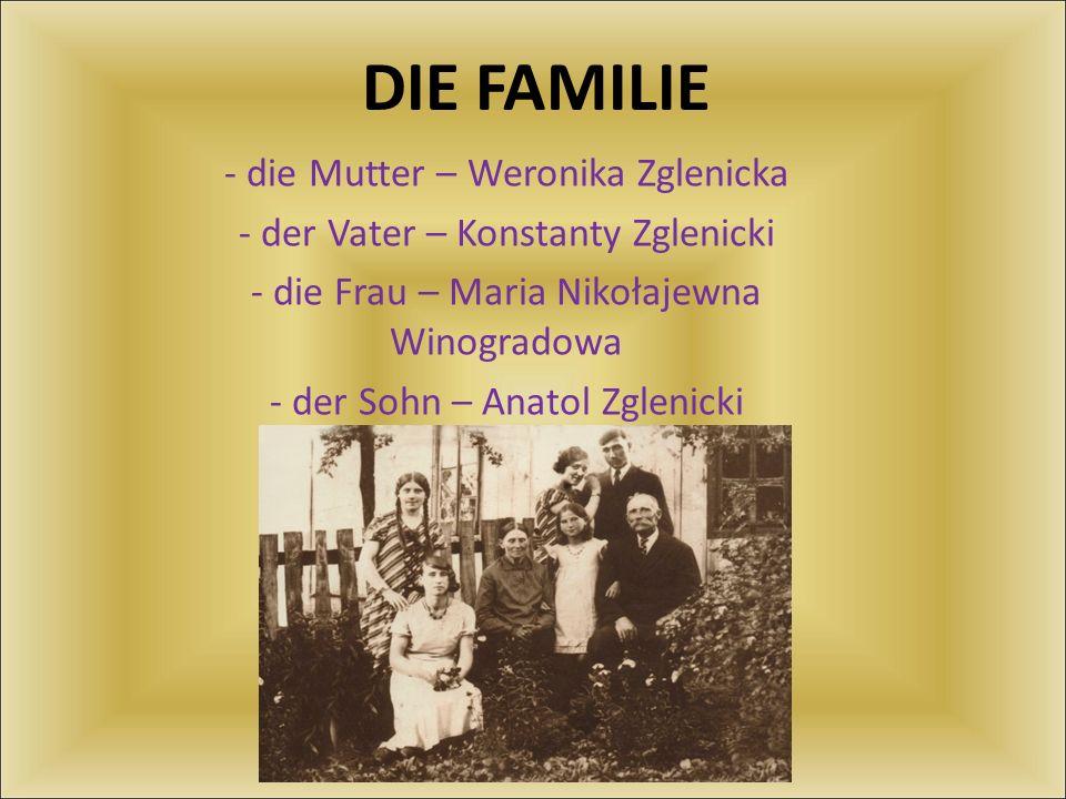 DIE FAMILIE - die Mutter – Weronika Zglenicka - der Vater – Konstanty Zglenicki - die Frau – Maria Nikołajewna Winogradowa - der Sohn – Anatol Zglenic