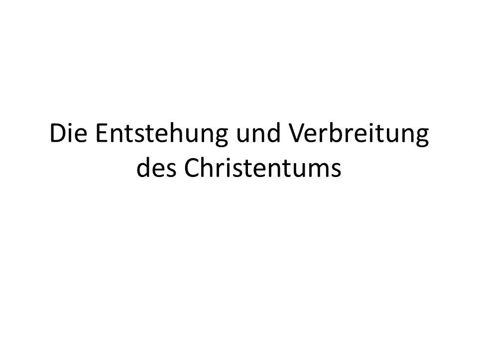 Die Entstehung und Verbreitung des Christentums