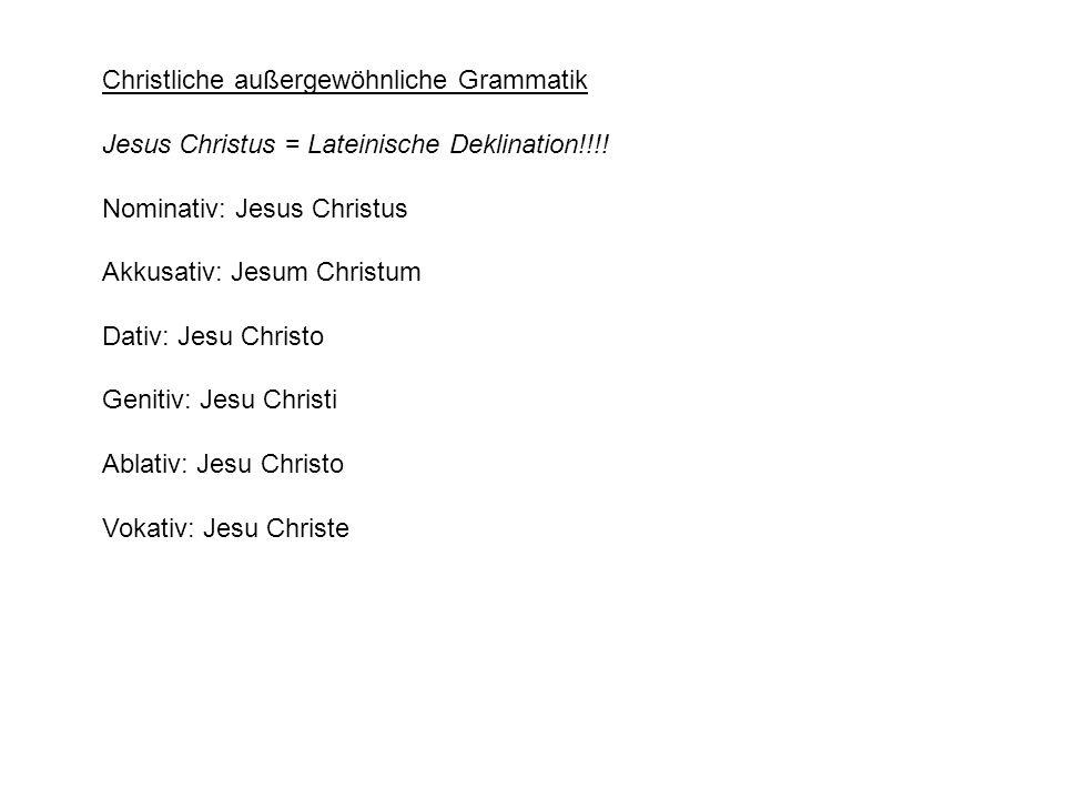 Christliche außergewöhnliche Grammatik Jesus Christus = Lateinische Deklination!!!.