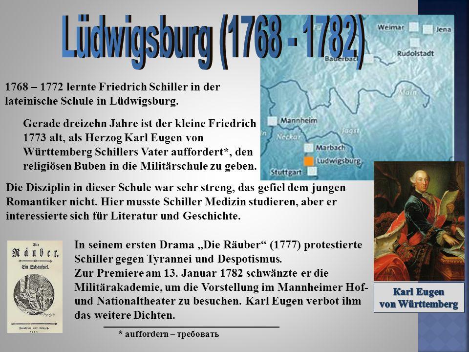 1768 – 1772 lernte Friedrich Schiller in der lateinische Schule in Lüdwigsburg. Gerade dreizehn Jahre ist der kleine Friedrich 1773 alt, als Herzog Ka