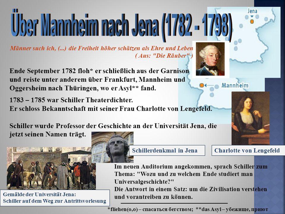 Ende September 1782 floh* er schließlich aus der Garnison und reiste unter anderem über Frankfurt, Mannheim und Oggersheim nach Thüringen, wo er Asyl*