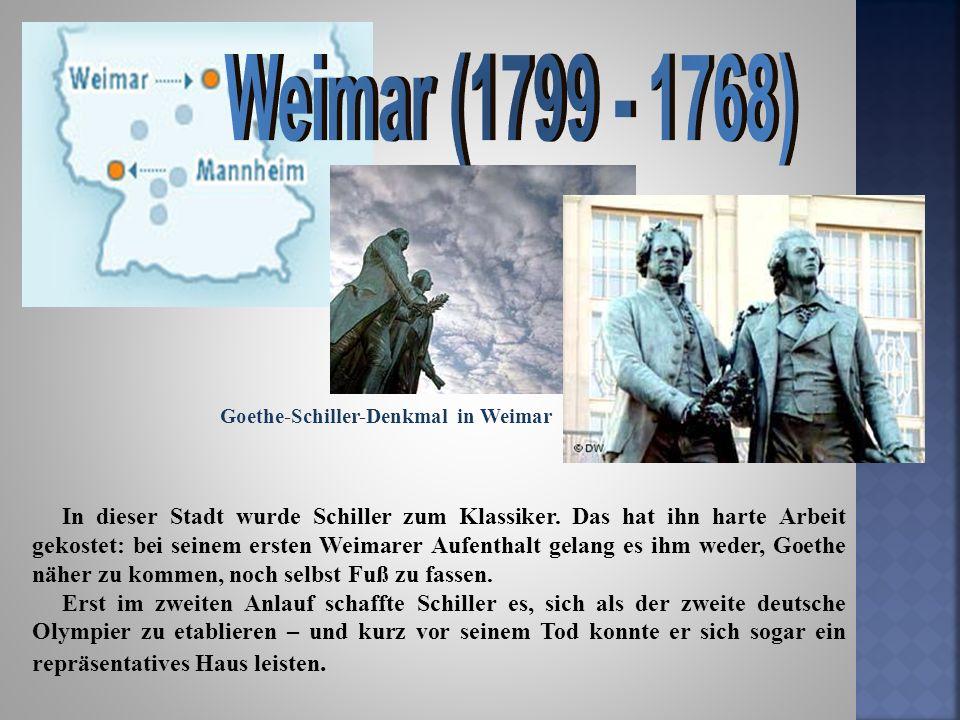 In dieser Stadt wurde Schiller zum Klassiker. Das hat ihn harte Arbeit gekostet: bei seinem ersten Weimarer Aufenthalt gelang es ihm weder, Goethe näh