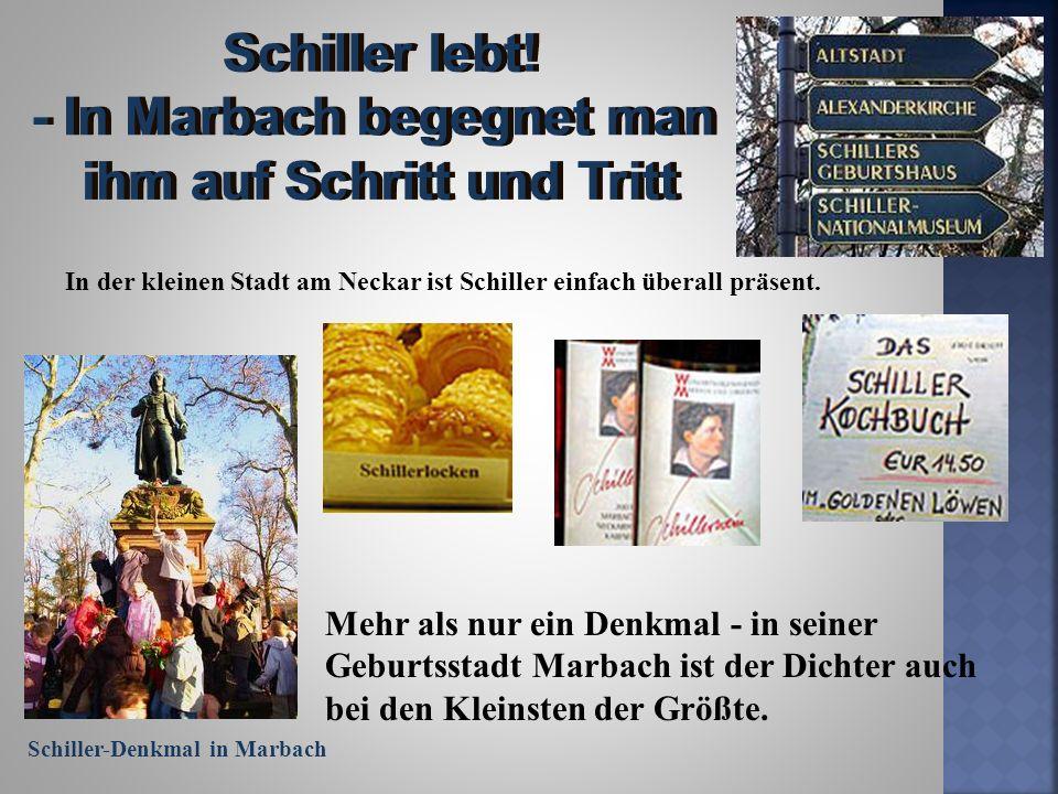 In der kleinen Stadt am Neckar ist Schiller einfach überall präsent. Mehr als nur ein Denkmal - in seiner Geburtsstadt Marbach ist der Dichter auch be