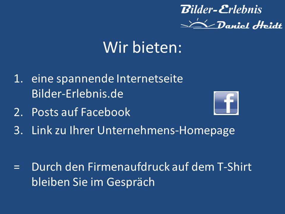 Wir bieten: 1.eine spannende Internetseite Bilder-Erlebnis.de 2. Posts auf Facebook 3. Link zu Ihrer Unternehmens-Homepage = Durch den Firmenaufdruck