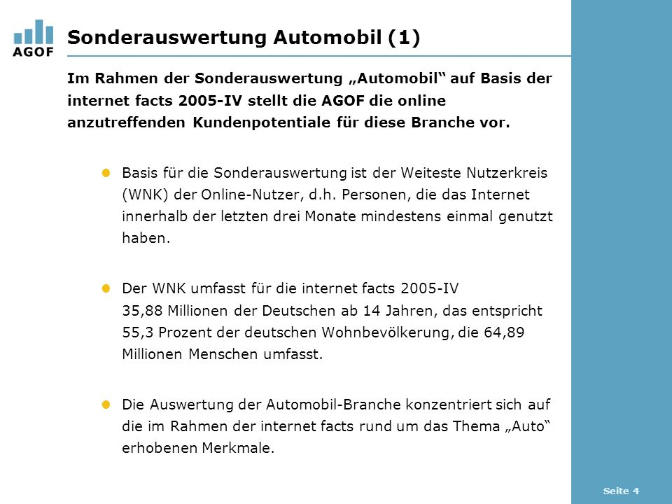 Seite 4 Sonderauswertung Automobil (1) Im Rahmen der Sonderauswertung Automobil auf Basis der internet facts 2005-IV stellt die AGOF die online anzutreffenden Kundenpotentiale für diese Branche vor.