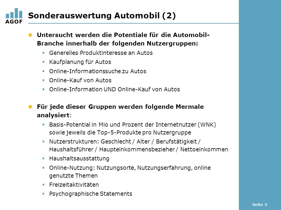 Seite 5 Sonderauswertung Automobil (2) Untersucht werden die Potentiale für die Automobil- Branche innerhalb der folgenden Nutzergruppen: Generelles P