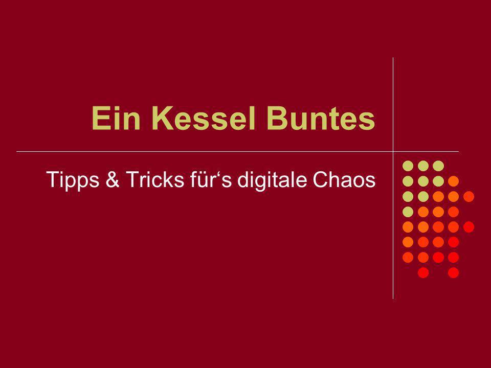 Ein Kessel Buntes Tipps & Tricks fürs digitale Chaos