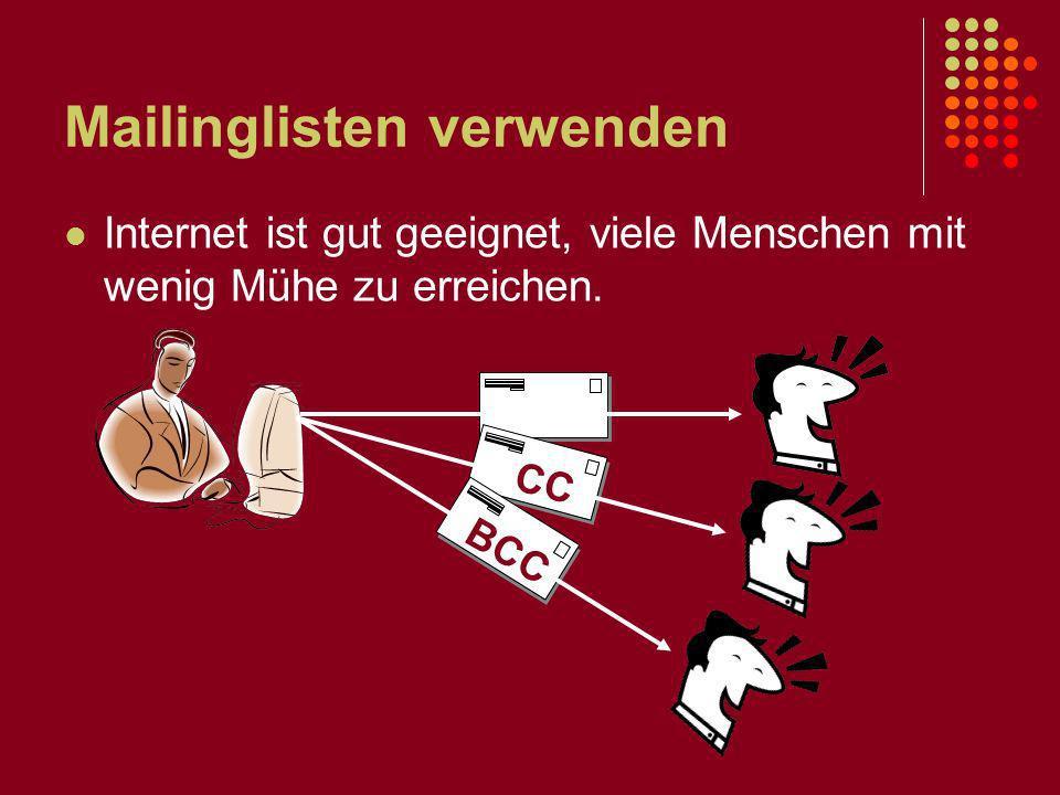 Mailinglisten verwenden Internet ist gut geeignet, viele Menschen mit wenig Mühe zu erreichen. CC BCC