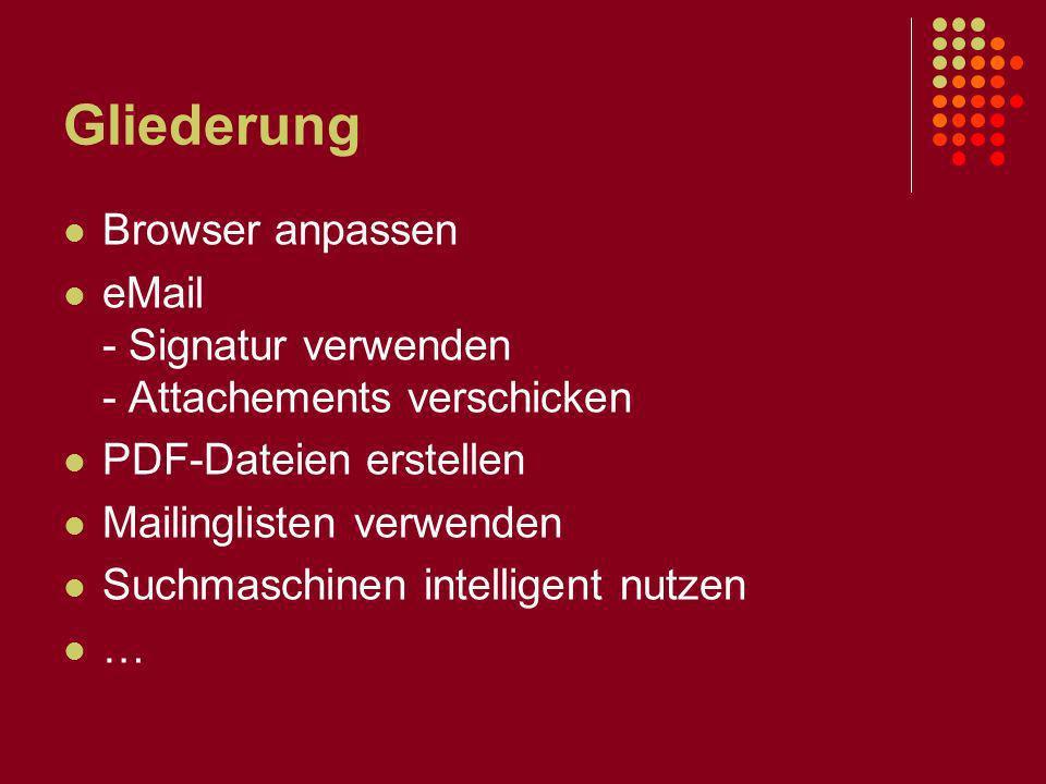 Gliederung Browser anpassen eMail - Signatur verwenden - Attachements verschicken PDF-Dateien erstellen Mailinglisten verwenden Suchmaschinen intellig