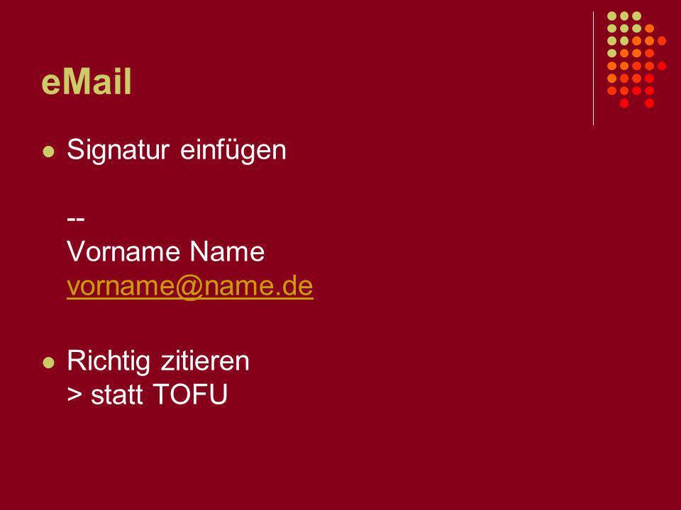 eMail Signatur einfügen -- Vorname Name vorname@name.de vorname@name.de Richtig zitieren > statt TOFU