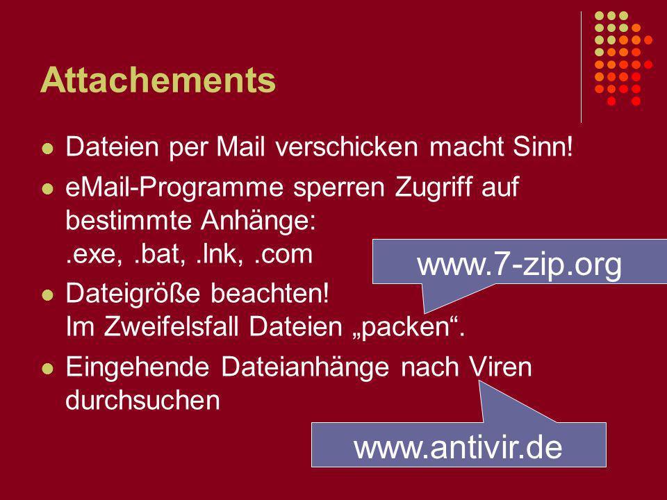 Attachements Dateien per Mail verschicken macht Sinn! eMail-Programme sperren Zugriff auf bestimmte Anhänge:.exe,.bat,.lnk,.com Dateigröße beachten! I
