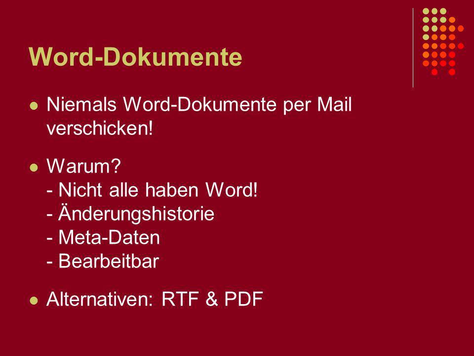 Word-Dokumente Niemals Word-Dokumente per Mail verschicken! Warum? - Nicht alle haben Word! - Änderungshistorie - Meta-Daten - Bearbeitbar Alternative