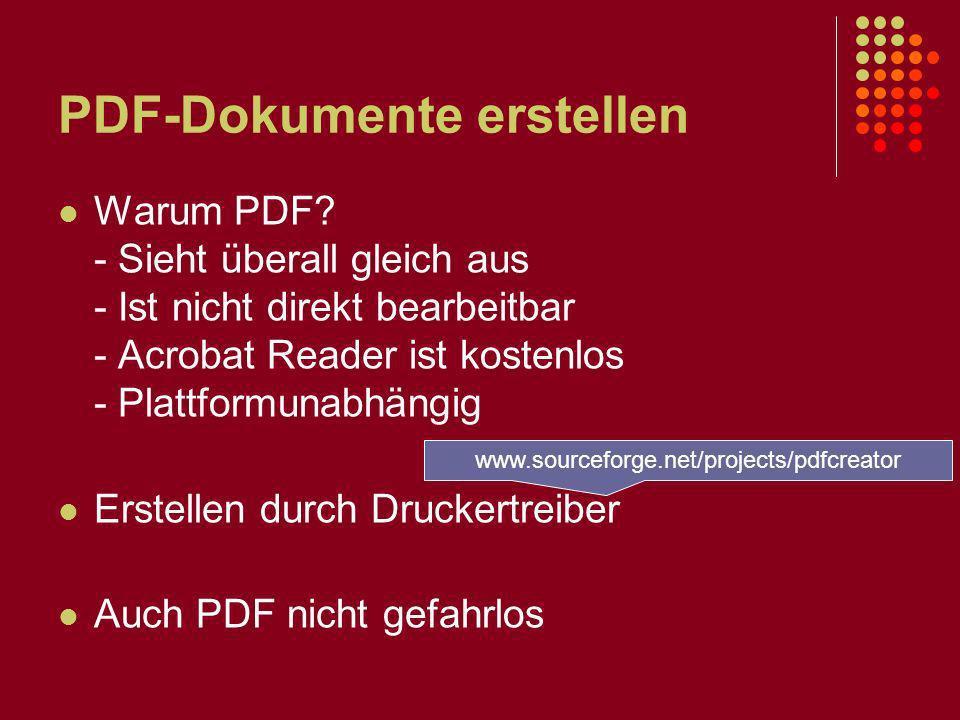 PDF-Dokumente erstellen Warum PDF? - Sieht überall gleich aus - Ist nicht direkt bearbeitbar - Acrobat Reader ist kostenlos - Plattformunabhängig Erst