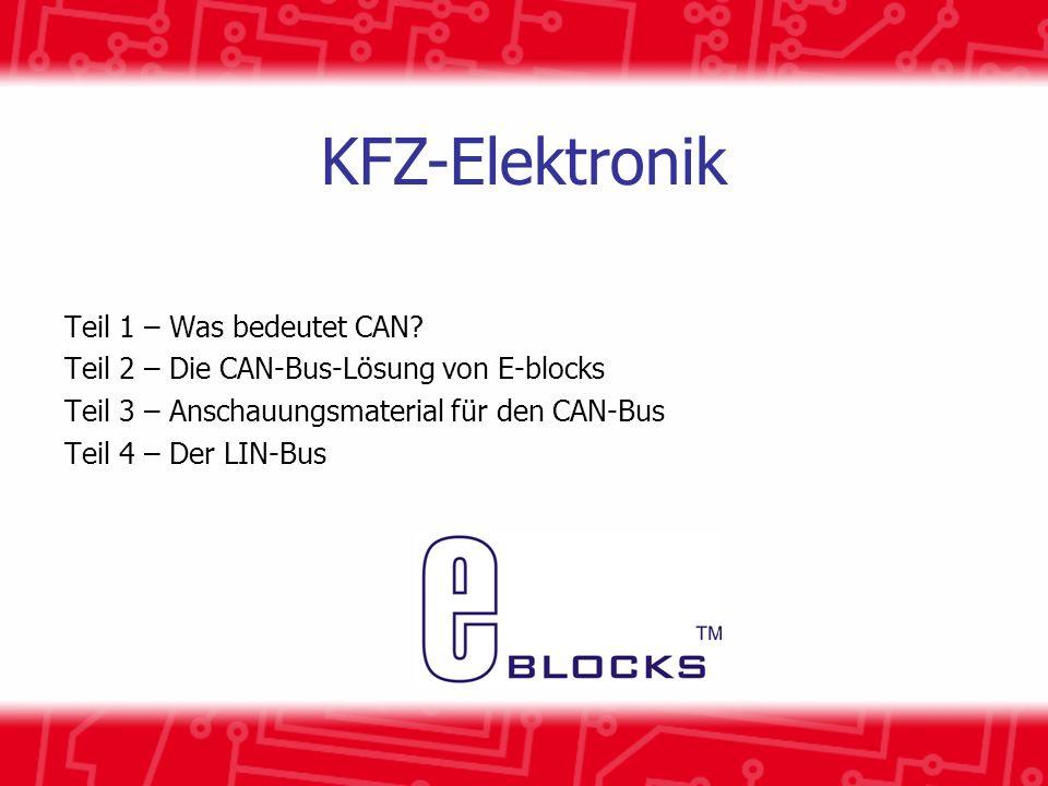KFZ-Elektronik Teil 1 – Was bedeutet CAN? Teil 2 – Die CAN-Bus-Lösung von E-blocks Teil 3 – Anschauungsmaterial für den CAN-Bus Teil 4 – Der LIN-Bus