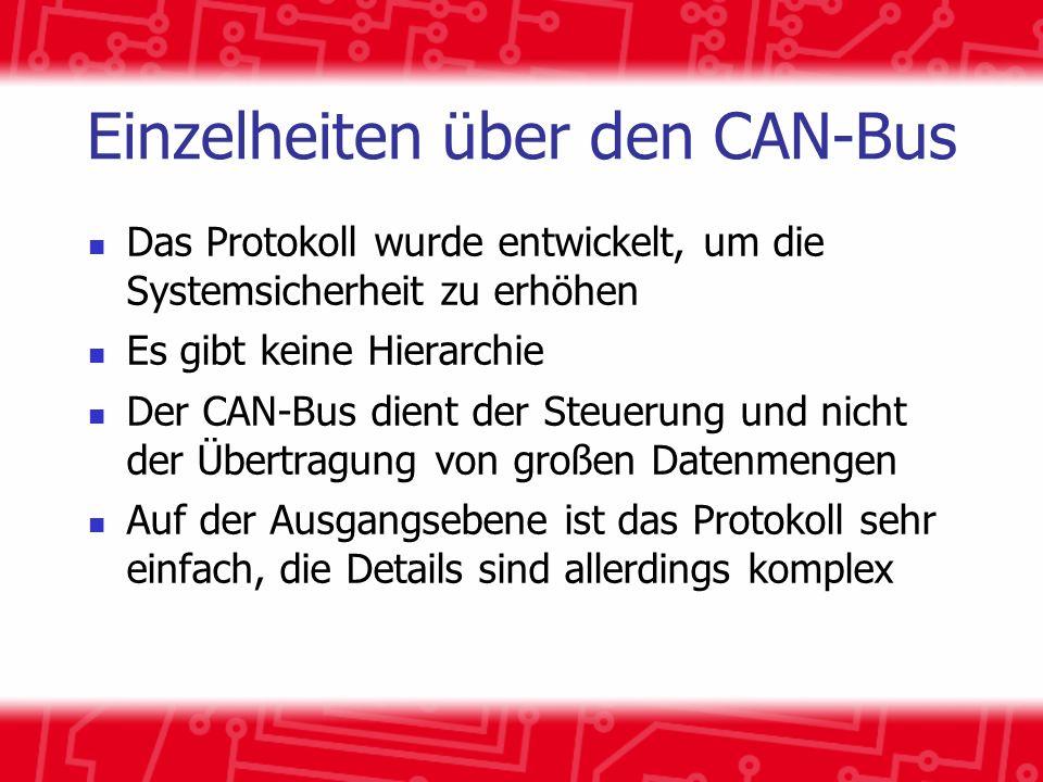 Einzelheiten über den CAN-Bus Das Protokoll wurde entwickelt, um die Systemsicherheit zu erhöhen Es gibt keine Hierarchie Der CAN-Bus dient der Steuerung und nicht der Übertragung von großen Datenmengen Auf der Ausgangsebene ist das Protokoll sehr einfach, die Details sind allerdings komplex