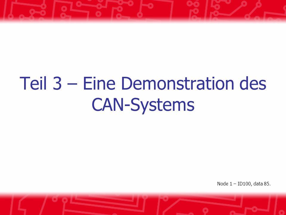 Teil 3 – Eine Demonstration des CAN-Systems Node 1 – ID100, data 85.