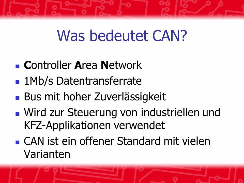 Was bedeutet CAN? Controller Area Network 1Mb/s Datentransferrate Bus mit hoher Zuverlässigkeit Wird zur Steuerung von industriellen und KFZ-Applikati