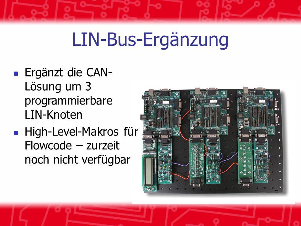 LIN-Bus-Ergänzung Ergänzt die CAN- Lösung um 3 programmierbare LIN-Knoten High-Level-Makros für Flowcode – zurzeit noch nicht verfügbar