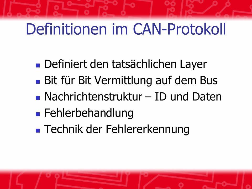 Definitionen im CAN-Protokoll Definiert den tatsächlichen Layer Bit für Bit Vermittlung auf dem Bus Nachrichtenstruktur – ID und Daten Fehlerbehandlung Technik der Fehlererkennung