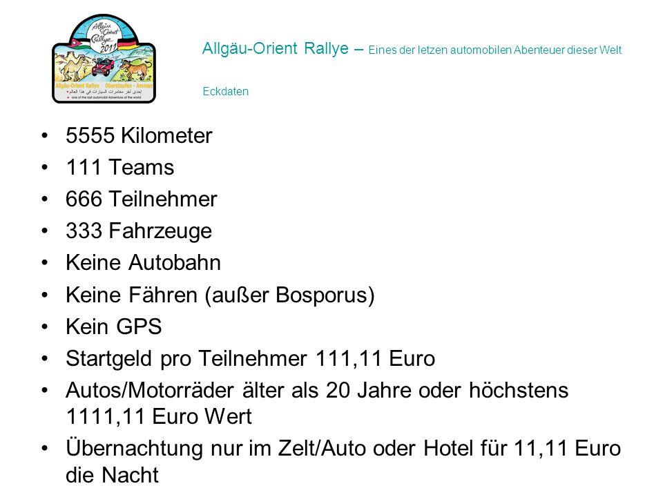 5555 Kilometer 111 Teams 666 Teilnehmer 333 Fahrzeuge Keine Autobahn Keine Fähren (außer Bosporus) Kein GPS Startgeld pro Teilnehmer 111,11 Euro Autos