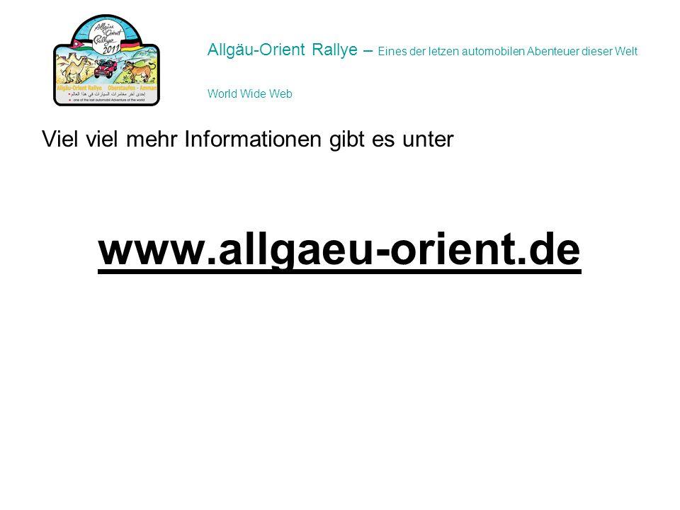Viel viel mehr Informationen gibt es unter www.allgaeu-orient.de Allgäu-Orient Rallye – Eines der letzen automobilen Abenteuer dieser Welt World Wide