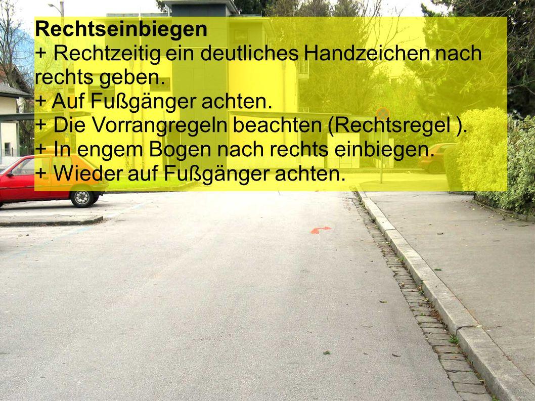 Fahrbahnverengung bzw. Bodenwelle + Über die linke Schulter zurückschauen. + Ein deutliches Handzeichen nach links geben. + Beide Hände auf den Lenker