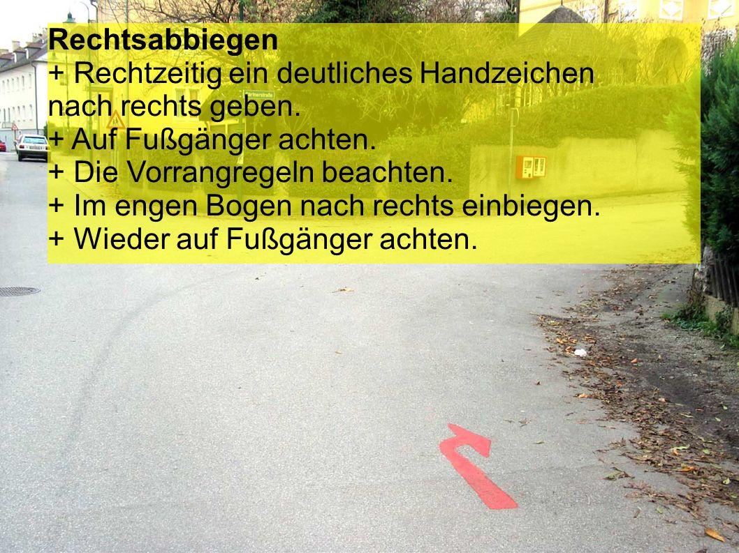 Rechtsabbiegen + Rechtzeitig ein deutliches Handzeichen nach rechts geben.