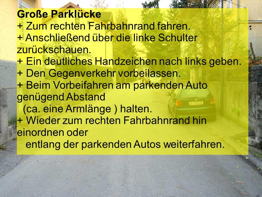 Große Parklücke + Zum rechten Fahrbahnrand fahren.