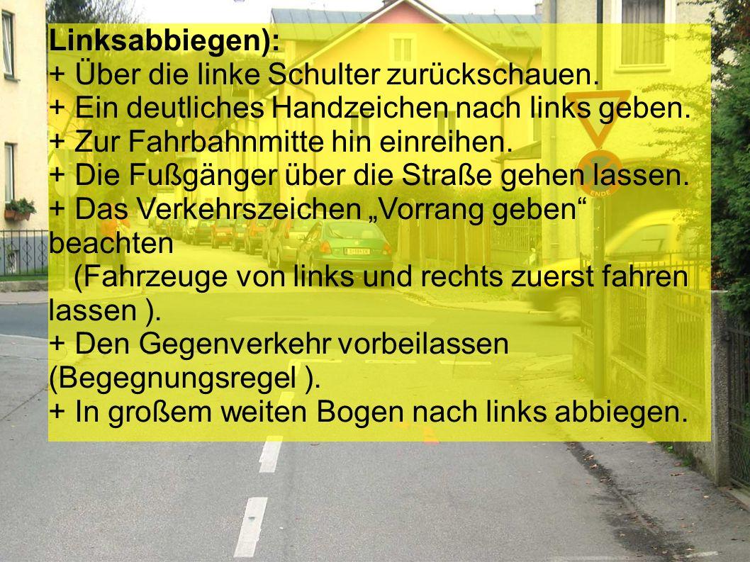 Vorbeifahren an parkenden Fahrzeugen: + Über die linke Schulter zurückschauen. + Ein deutliches Handzeichen nach links geben. + Den Gegenverkehr vorbe