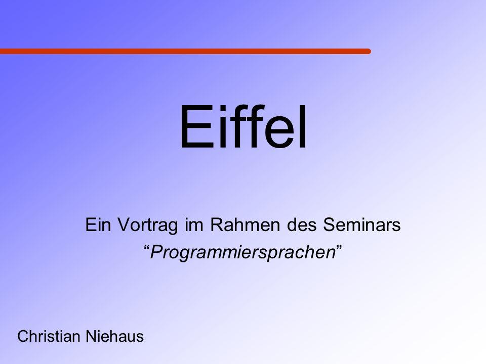 Eiffel Ein Vortrag im Rahmen des Seminars Programmiersprachen Christian Niehaus