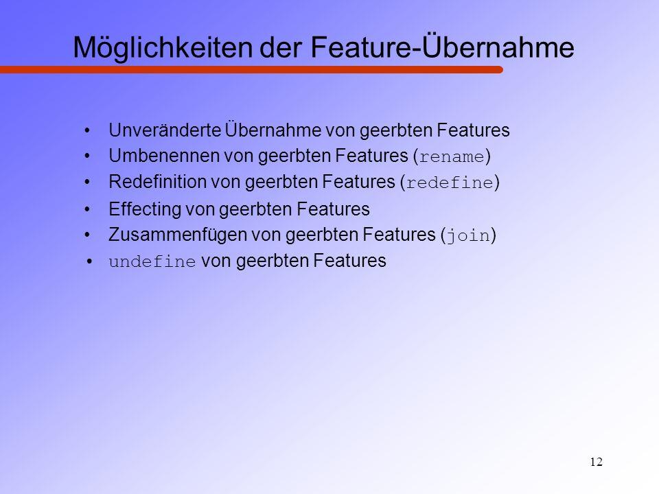 12 Möglichkeiten der Feature-Übernahme Unveränderte Übernahme von geerbten Features Umbenennen von geerbten Features ( rename ) Redefinition von geerb