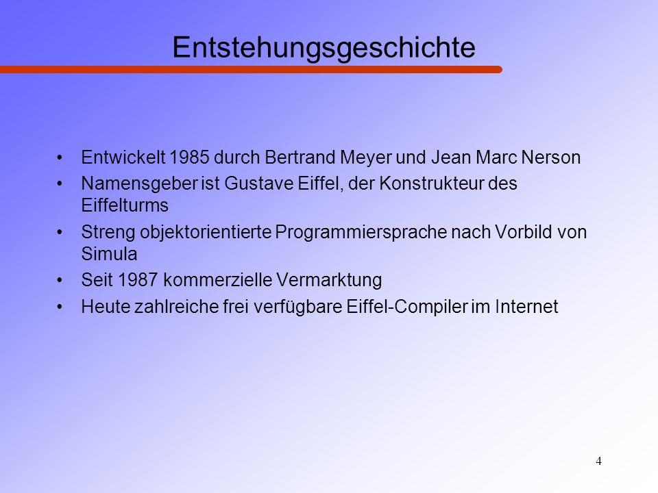 4 Entstehungsgeschichte Entwickelt 1985 durch Bertrand Meyer und Jean Marc Nerson Namensgeber ist Gustave Eiffel, der Konstrukteur des Eiffelturms Str