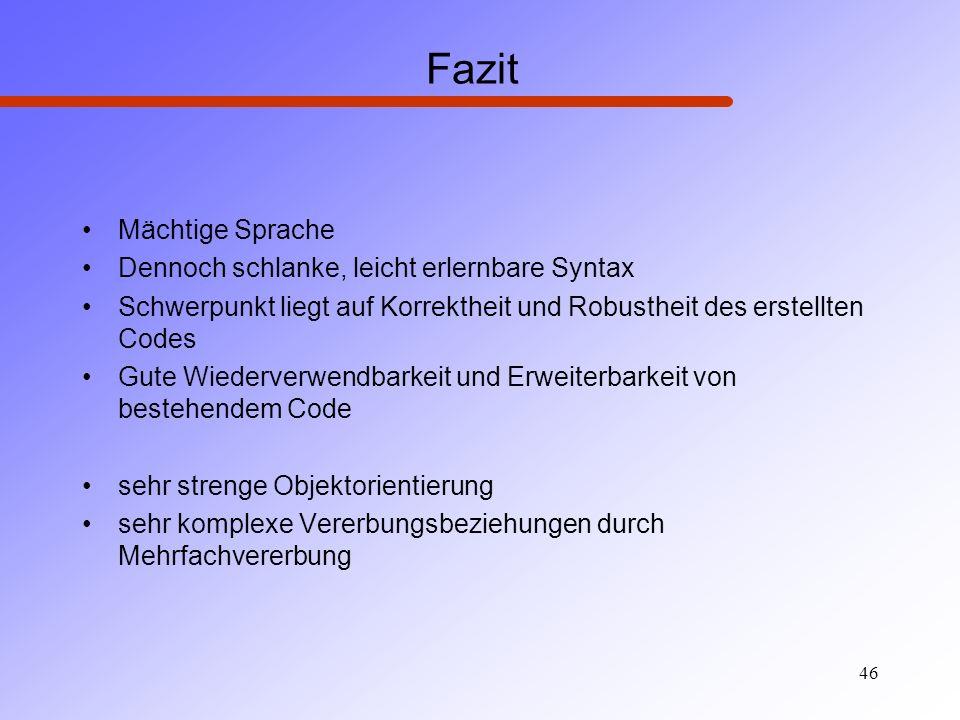 46 Fazit Mächtige Sprache Dennoch schlanke, leicht erlernbare Syntax Schwerpunkt liegt auf Korrektheit und Robustheit des erstellten Codes Gute Wieder