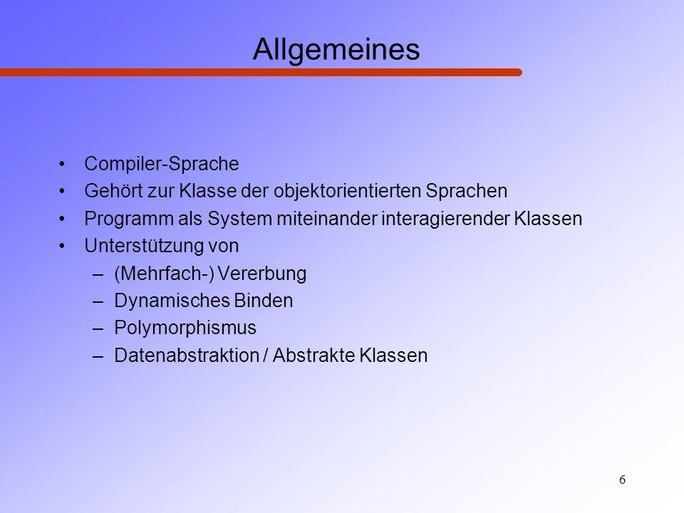 6 Allgemeines Compiler-Sprache Gehört zur Klasse der objektorientierten Sprachen Programm als System miteinander interagierender Klassen Unterstützung