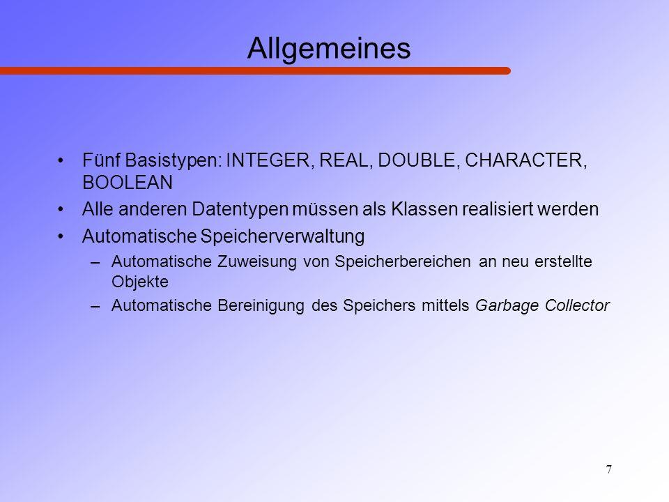 7 Allgemeines Fünf Basistypen: INTEGER, REAL, DOUBLE, CHARACTER, BOOLEAN Alle anderen Datentypen müssen als Klassen realisiert werden Automatische Spe