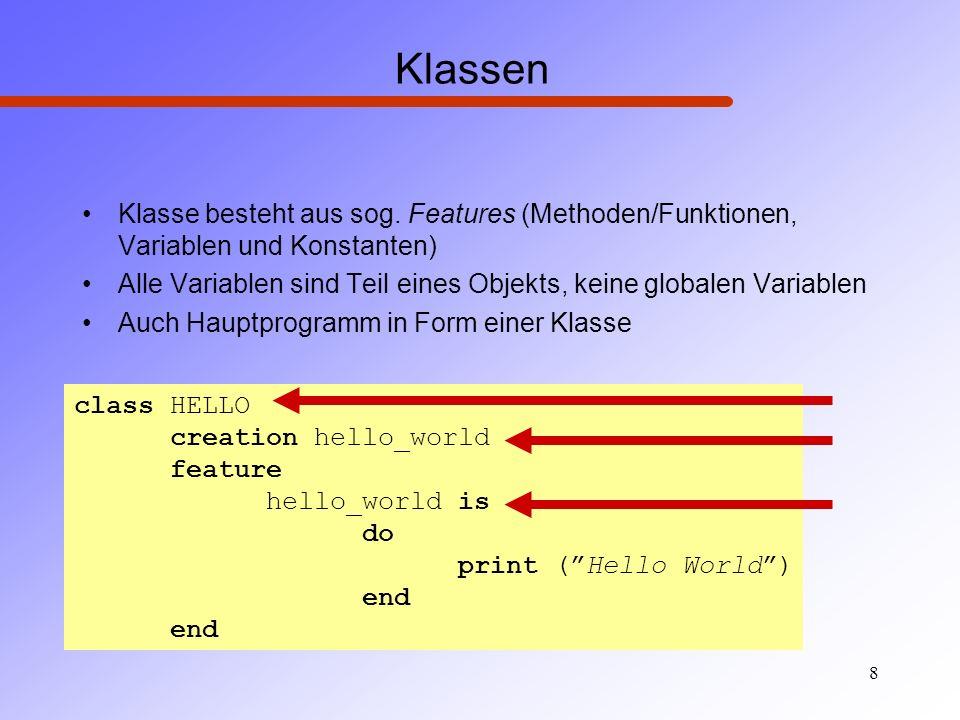 8 Klassen Klasse besteht aus sog. Features (Methoden/Funktionen, Variablen und Konstanten) Alle Variablen sind Teil eines Objekts, keine globalen Vari