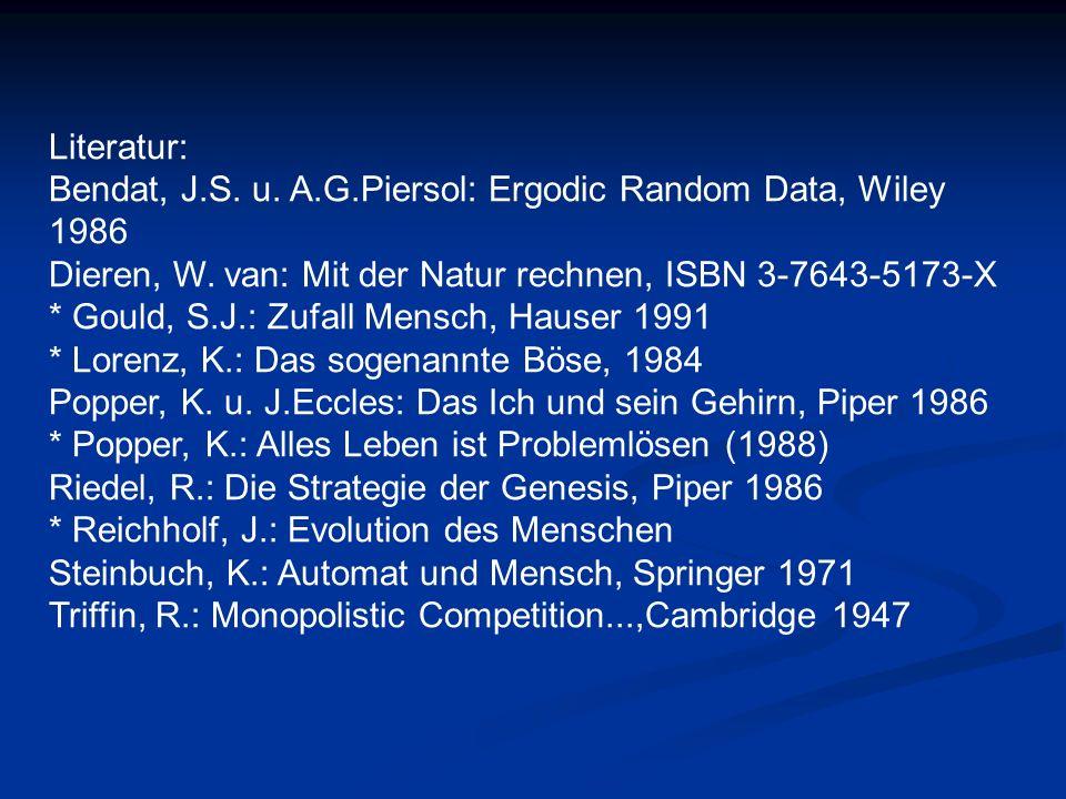 Literatur: Bendat, J.S. u. A.G.Piersol: Ergodic Random Data, Wiley 1986 Dieren, W. van: Mit der Natur rechnen, ISBN 3-7643-5173-X * Gould, S.J.: Zufal
