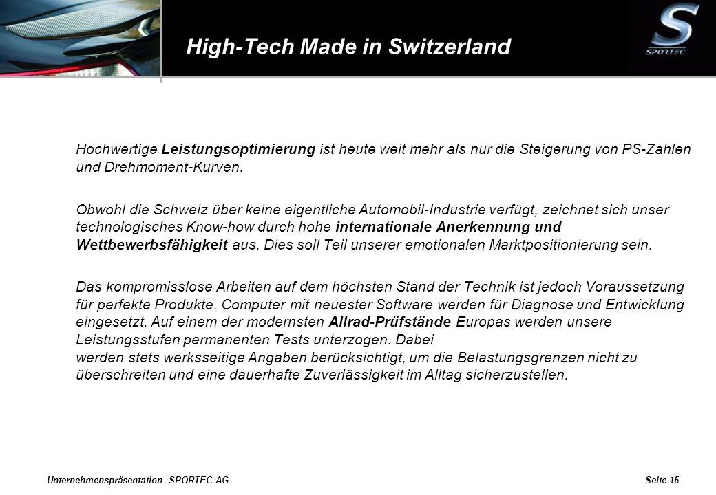 Unternehmenspräsentation SPORTEC AGSeite 15 High-Tech Made in Switzerland Hochwertige Leistungsoptimierung ist heute weit mehr als nur die Steigerung