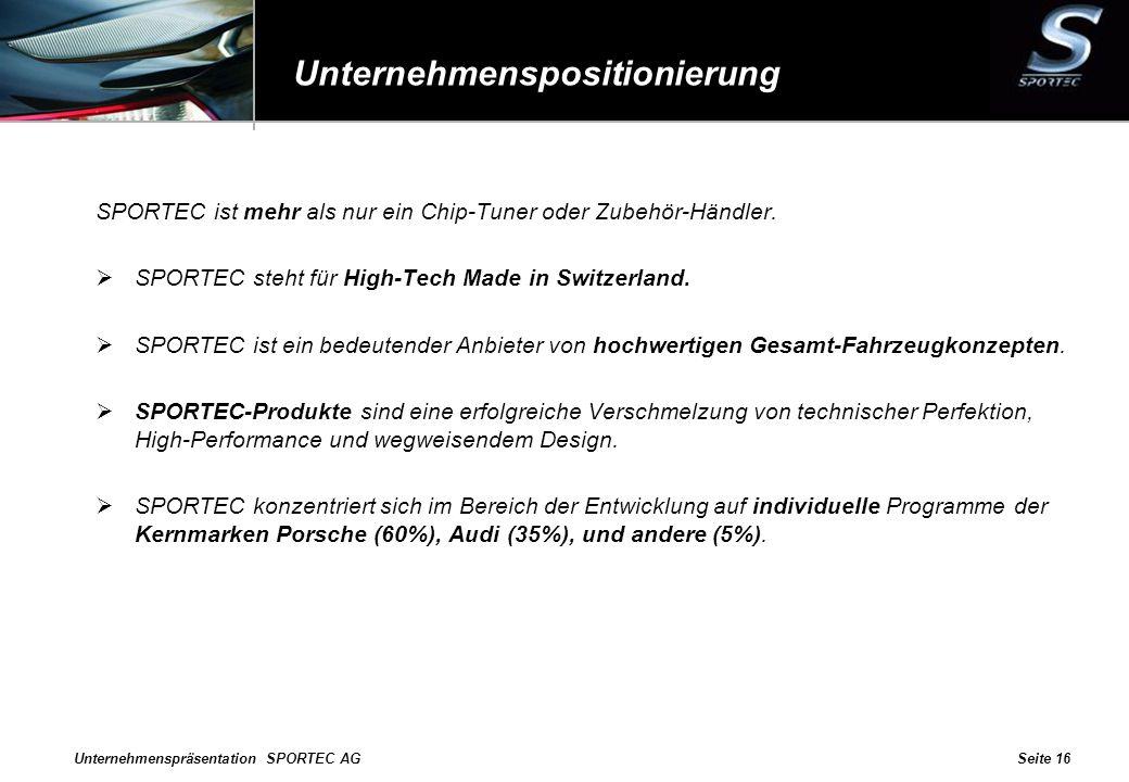 Unternehmenspräsentation SPORTEC AGSeite 16 Unternehmenspositionierung SPORTEC ist mehr als nur ein Chip-Tuner oder Zubehör-Händler. SPORTEC steht für