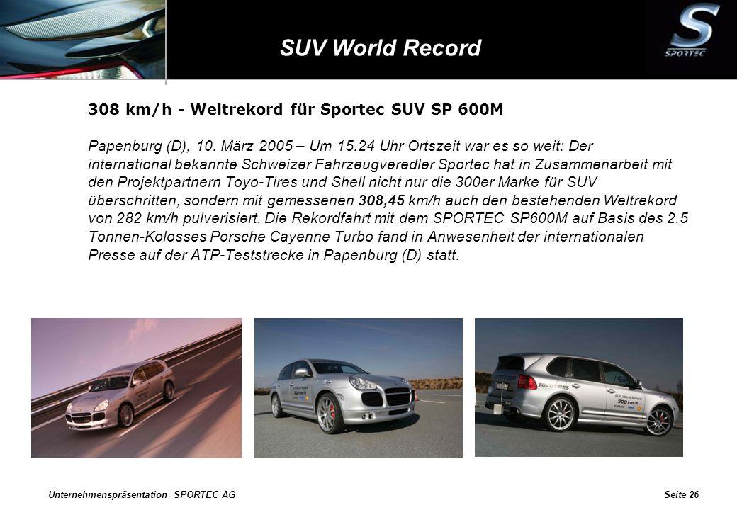 Unternehmenspräsentation SPORTEC AGSeite 26 SUV World Record 308 km/h - Weltrekord für Sportec SUV SP 600M Papenburg (D), 10. März 2005 – Um 15.24 Uhr